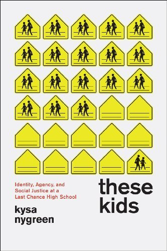 By Nygreen, Kysa ( Author ) [ These Kids: Identity, Agency, and Social Justice at a Last Chance High School By May-2013 Paperback