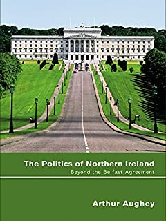 The Politics of Northern Ireland: Beyond the Belfast Agreement (English Edition)