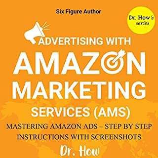 Six Figure Author: Advertising with Amazon Marketing Services (AMS) - Mastering Amazon Ads - Step by Step Instructions cover art