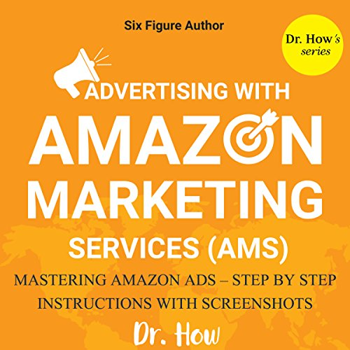 Six Figure Author: Advertising with Amazon Marketing Services (AMS) - Mastering Amazon Ads - Step by Step Instructions audiobook cover art