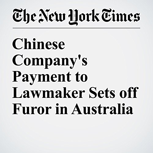 Chinese Company's Payment to Lawmaker Sets off Furor in Australia                   By:                                                                                                                                 Michelle Innis                               Narrated by:                                                                                                                                 Kristi Burns                      Length: 5 mins     Not rated yet     Overall 0.0