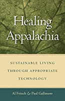 Healing Appalachia: Sustainable Living Through Appropriate Technology