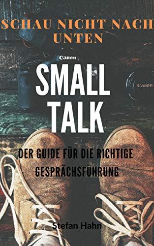 Smalltalk - Der Ratgeber, Richtige Gesprächsführung: Smalltalk für Anfänger, Smalltalk lernen, Gespräch führen
