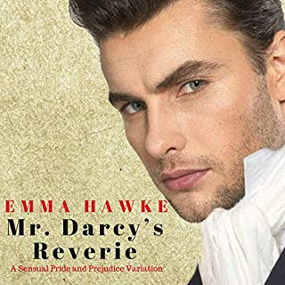 Mr. Darcy's Reverie: A Sensual Pride and Prejudice Variation                   By:                                                                                                                                 Emma Hawke,                                                                                        A Lady                               Narrated by:                                                                                                                                 J K Mannion                      Length: 35 mins     2 ratings     Overall 4.5