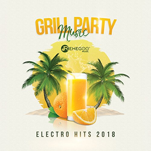 Grill Party Music – Electro Hits 2018