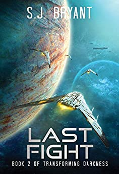 Last Fight (Transforming Darkness Book 2) by [S.J. Bryant]