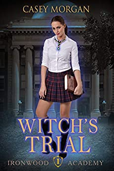 Ironwood Academy Book 1: Witch's Trial: Reverse Harem Urban Fantasy Romance by [Casey Morgan]