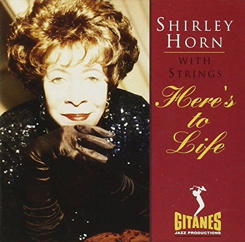 Here's To Life: Shirley Horn with Strings