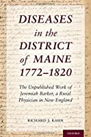 Diseases in the District of Maine 1772 - 1820: The Unpublished Work of Jeremiah Barker, a Rural Physician in New England