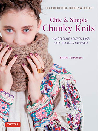 Chic & Simple Chunky Knits: For Arm Knitting, Needles & Crochet: Make Elegant Scarves, Bags, Caps, Blankets and More! Contains 23 Projects