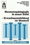Museumspädagogik in neuer Sicht - Erwachsenenbildung im Museum