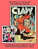 The Ghost Vs. The Claw: The Complete Series: Gwandanaland Comics #1414 -- The Epic Battle From Daredevil Comics #5-20 -- The Complete Series of The Ghost -- First Time In Print!