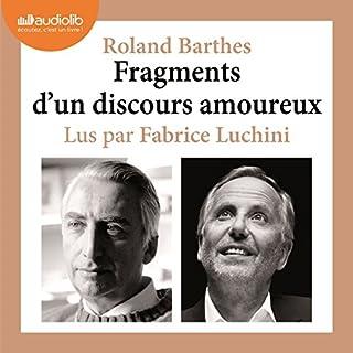 Fragments d'un discours amoureux                    De :                                                                                                                                 Roland Barthes                               Lu par :                                                                                                                                 Fabrice Luchini                      Durée : 1 h et 9 min     66 notations     Global 4,6