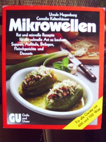 Mikrowellen : Rat u. reizvolle Rezepte für d. schnelle Art zu kochen: Suppen, Aufläufe, Beil., Fleischgerichte u. Desserts , [für alle Geräte mit 600 u. 700 Watt].