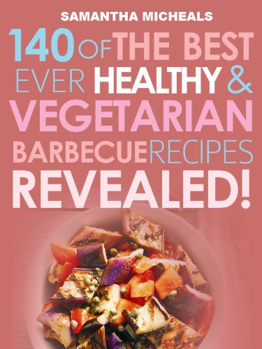 Barbecue Cookbook: 140 Of The Best Ever Healthy Vegetarian Barbecue Recipes Book...Revealed! (English Edition)