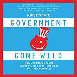 Government Gone Wild     How D.C. Politicians Are Taking You for a Ride - and What You Can Do About It              By:                                                                                                                                 Kristin Tate                               Narrated by:                                                                                                                                 Avalon Kingsbury                      Length: 7 hrs and 23 mins     14 ratings     Overall 4.8