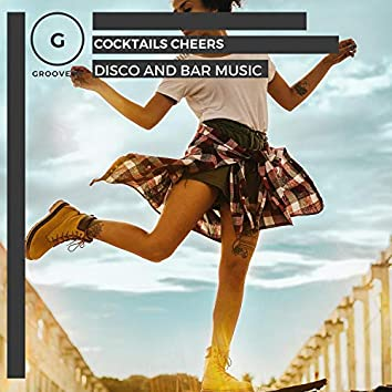 Cocktails Cheers - Disco And Bar Music