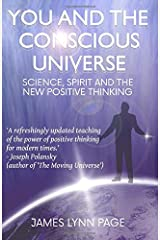 You and the Conscious Universe: Science, Spirit and the New Positive Thinking Paperback
