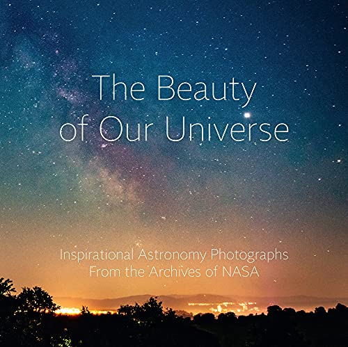 The Beauty of Our Universe: Inspirational Space Exploration Photographs From the Archives of NASA (English Edition)