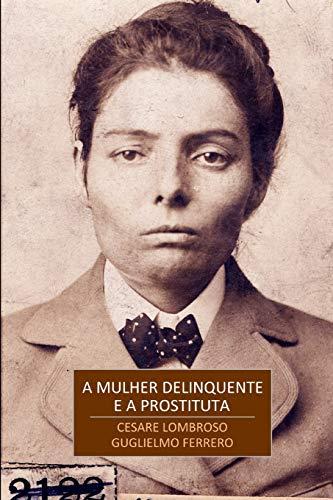 A Mulher Delinquente: A Prostituta Mulher Normal
