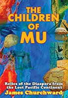 The Children of Mu: Relics of the Diaspora from the Lost Pacific Continent