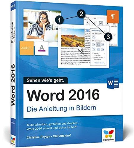 Word 2016: Die Anleitung in Bildern. Bild für Bild Word 2016 kennenlernen. Komplett in Farbe. Für alle Einsteiger. Das Buch ist auch für Senioren geeignet.