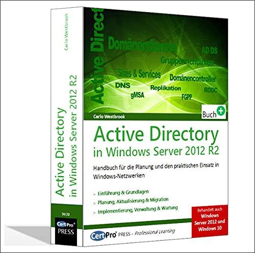 Active Directory in Windows Server 2012 R2: Planung und praktischer Einsatz in Windows-Netzwerken: Praxishandbuch für die Planung und den praktischen Einsatz in Windows-Netzwerken