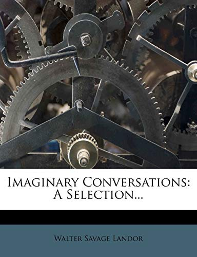 Imaginary Conversations: A Selection...