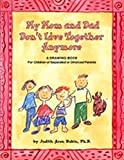 My Mom and Dad Don't Live Together Anymore: A Drawing Book for Children of Separated or Divorced Parents