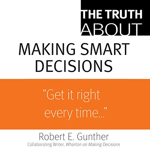 The Truth About Making Smart Decisions                   By:                                                                                                                                 Robert E. Gunther                               Narrated by:                                                                                                                                 Bill DeWees                      Length: 2 hrs and 36 mins     9 ratings     Overall 4.3