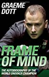Frame of Mind: The Autobiography of the World Snooker Champion - Graeme Dott