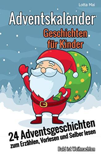 Adventskalender- Geschichten für Kinder: 24 Adventsgeschichten zum Erzählen, Vorlesen und Selber lesen - Bald ist Weihnachten