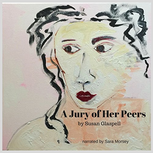 A Jury of Her Peers                   By:                                                                                                                                 Susan Glaspell                               Narrated by:                                                                                                                                 Sara Morsey                      Length: 54 mins     4 ratings     Overall 4.5