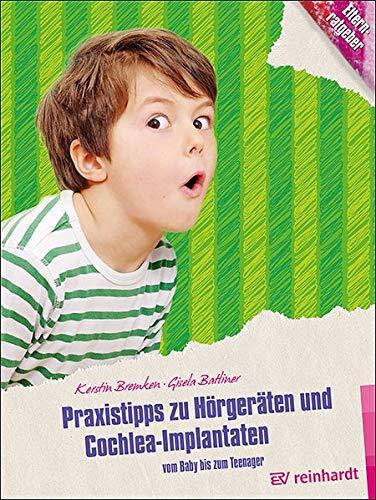Praxistipps zu Hörgeräten und Cochlea-Implantaten: Vom Baby bis zum Teenager (Kinder sind Kinder)