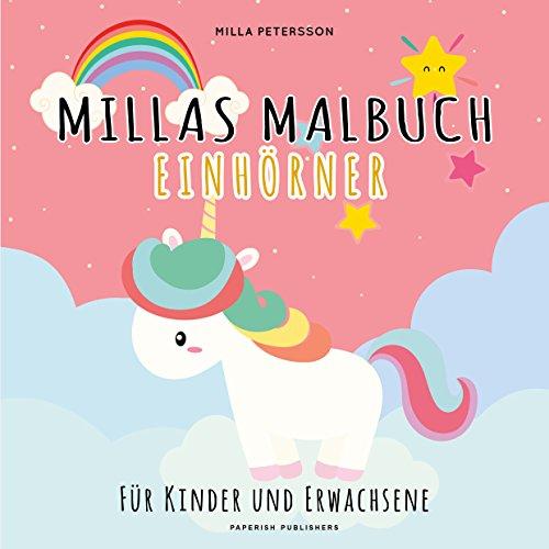 Einhorn Malbuch - MILLAS EINHORN MALBUCH: Für Kinder und Erwachsene (PAPERISH® Kinderbücher) (PAPERISH Kinderbuch)