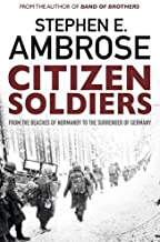 Citizen Soldiers: From The Normandy Beaches To The Surrender Of Germany by Stephen E. Ambrose (2016-05-05)