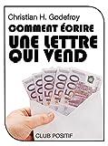 Comment écrire une lettre qui vend: Méthode de copywriting (Copywriting et marketing internet t....