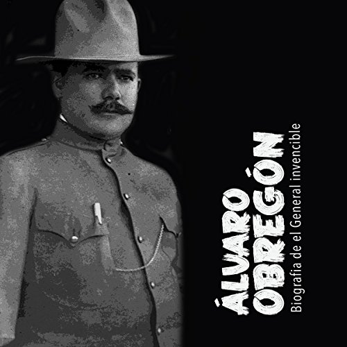 Álvaro Obregón: Biografía del general invencible [Alvaro Obregon: A Biography of an Invincible General] cover art