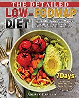 The Detailed Low-FODMAP Diet: Scientific Guide to Manage Digestive Disorders and Improve Overall Health with 7-Day Meal Plan and Easy and Tasty Recipes