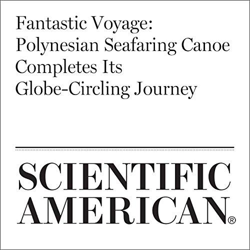 Fantastic Voyage: Polynesian Seafaring Canoe Completes Its Globe-Circling Journey cover art