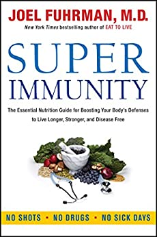Super Immunity: The Essential Nutrition Guide for Boosting Your Body's Defenses to Live Longer, Stronger, and Disease Free (Eat for Life) by [Joel Fuhrman]