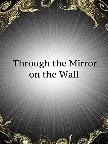 Through the Mirror on the Wall | Mandela Effect