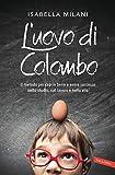 L'uovo di Colombo. Il metodo per capire bene e avere successo nello studio, nel lavoro e nella vita...