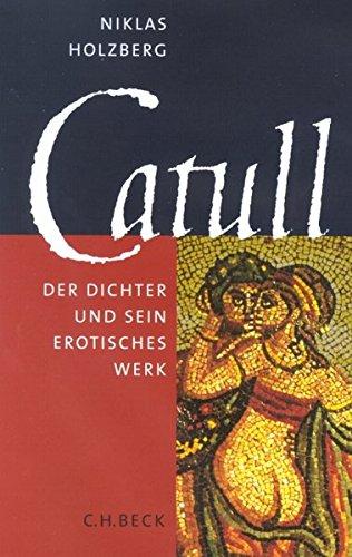 Catull. Der Dichter und sein erotisches Werk.