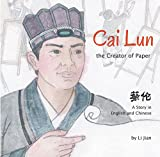Cai Lun, The Creator of Paper: A Story in English and Chinese