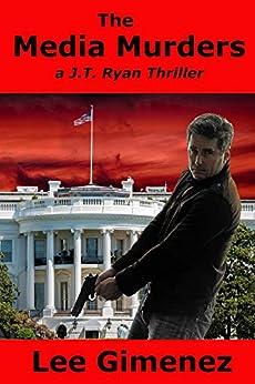 The Media Murders: a J.T. Ryan Thriller by [Lee Gimenez]