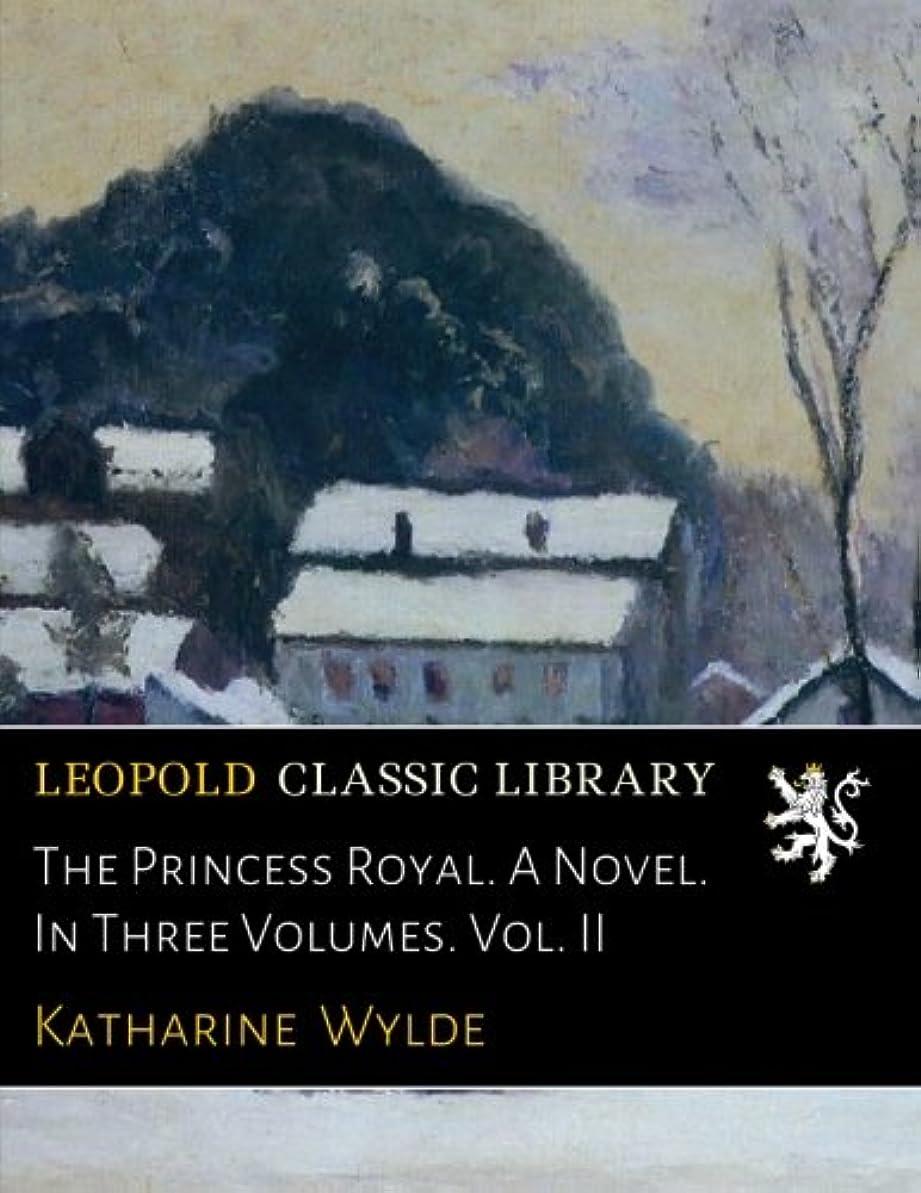 議論する放射性雇用者The Princess Royal. A Novel. In Three Volumes. Vol. II