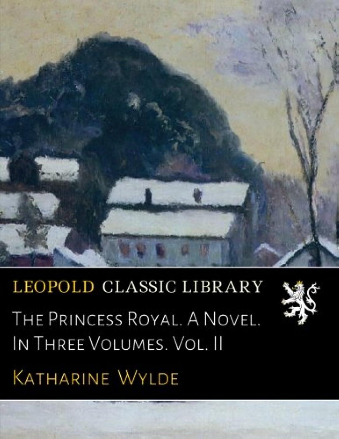 淡い登山家ベテランThe Princess Royal. A Novel. In Three Volumes. Vol. II
