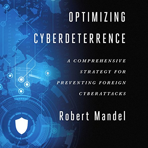 Optimizing Cyberdeterrence: A Comprehensive Strategy for Preventing Foreign Cyberattacks audiobook cover art