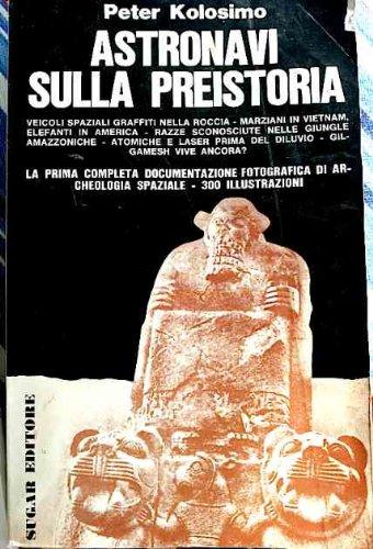 Astronavi sulla Preistoria - completa documentazione fotografica di archeologia spaziale - 300 illustrazioni